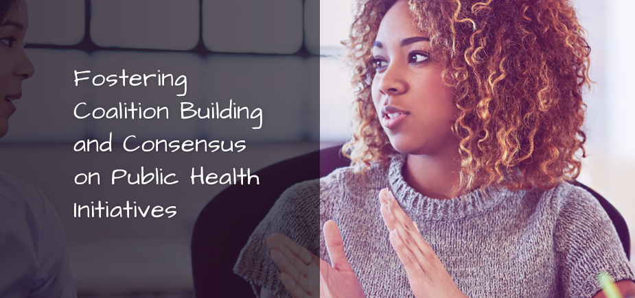 Fostering Coalition Building and Consensus on Public Health Initiatives